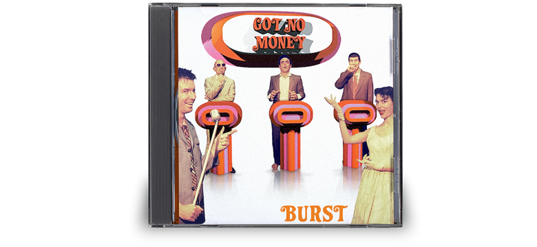 Burst – Got No Money Image